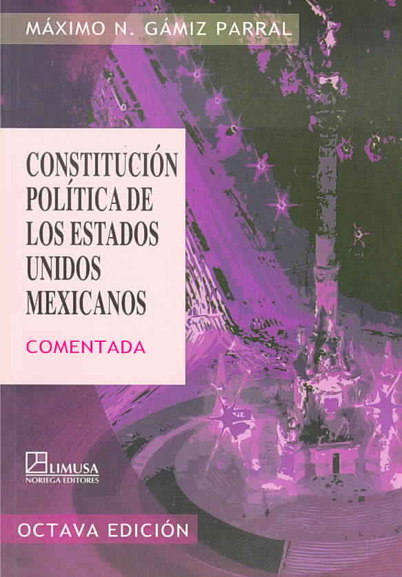 Constitucion Politica De Los Estados Unidos Mexicanos/ Political Constitution of the Mexican United States By Parral, Maximo N. Gamiz